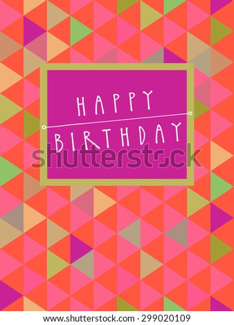 Vector Happy Birthday card design with a frame and hand lettering in retro style. Colorful abstract geometric background. Celebration pattern. Endless texture. Cute multicolor triangles - stock vector
