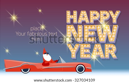 Vector Happy new year greeting card with Santa Claus rides cabriolet and vintage lamp font. With place for your fabulous greeting  text - stock vector