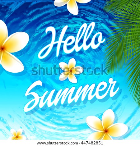 Vector Hello Summer poster. Summer party poster with palm leaf, plumeria flowers and lettering hello summer. Water background. - stock vector