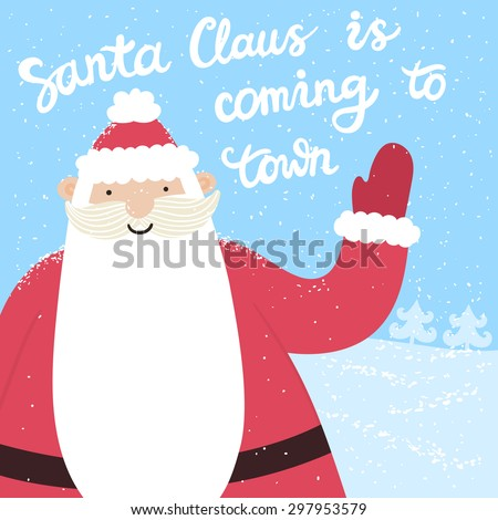 "Vector holiday card with cute Santa Claus and hand written text ""Santa Claus is coming to town. Merry Christmas and happy new year"". Santa waves his hand. Winter childish background. - stock vector"