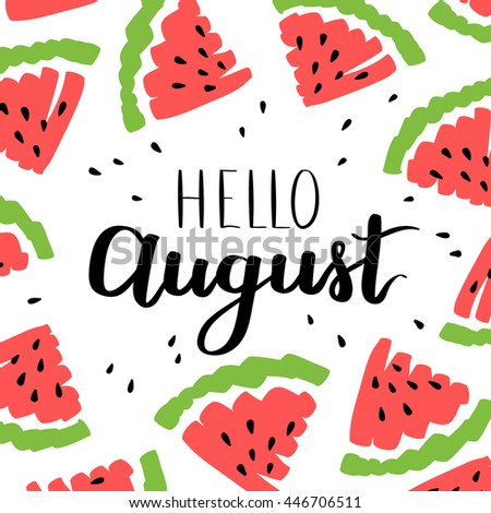 Vector illustration card with inscription Hello august! and sliced watermelons. Calligraphic handwritten quote on white isolated background. - stock vector