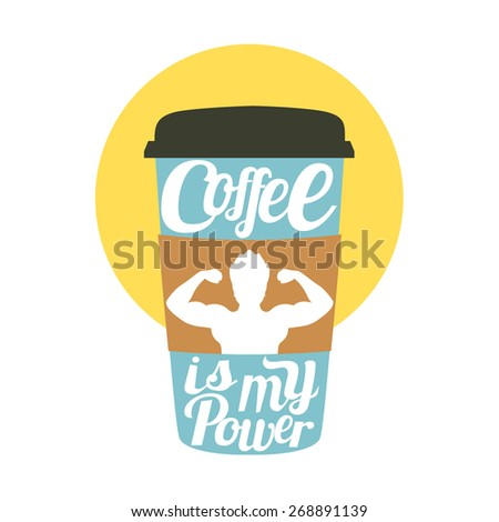 Vector illustration. Coffee to go cup with muscular silhouette of a man and text - coffee is my power - stock vector