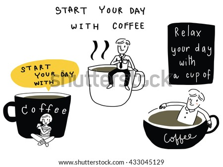 vector illustration - doodle style of people with coffee such as man sitting on coffee cup, man sitting relax in cup of coffee. wording - start your day with coffee , relax your day included - stock vector
