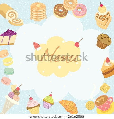 Vector illustration for dessert menu or recipe on the pale blue background surrounded by various sweeties cakes, coffee cups, and bakeries which is suitable for coffee shop poster.