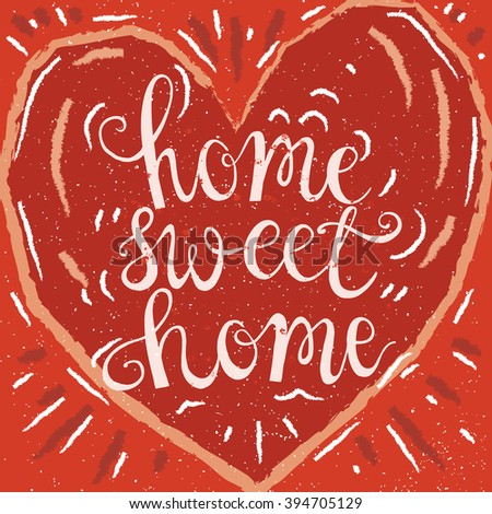 Vector illustration - hand drawn lettering typography poster. Calligraphic quote 'Home sweet home'.For housewarming posters, greeting cards, home decorations. - stock vector