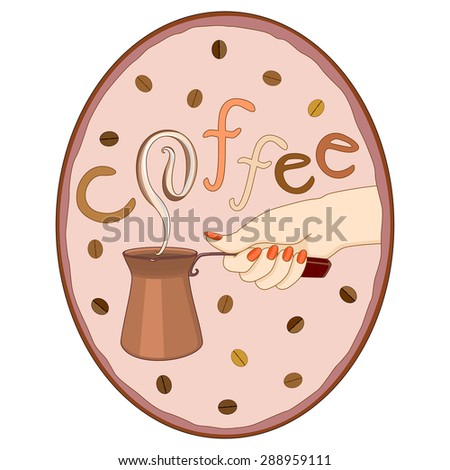 Vector illustration hand keeping coffee pot in oval frame with coffee beans and word coffee on background - stock vector