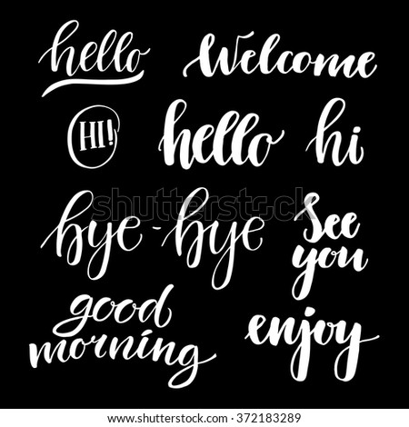 Vector illustration - hand lettering catchwords (hello, good morning, good afternoon, hi, see you enjoy, bye-bye). Perfect for invitations, greeting cards, quotes, blogs, posters and more.