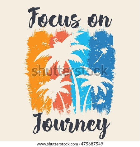 Vector illustration in the form of the message: focus on journey. Grunge background. Typography, t-shirt graphics, print, poster, banner, flyer, postcard