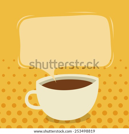 Vector illustration of a cup of coffee with talk bubble. - stock vector