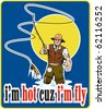 "vector illustration of a fly fisherman fishing with fly rod and reel and bait lure with words ""i'm hot cuz i'm fly"" done in retro style - stock photo"