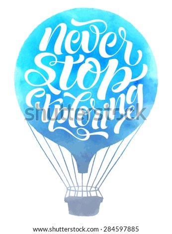 """Vector illustration of air balloon silhouette. """"Never stop exploring"""" calligraphic and lettering poster or card. Watercolor design, travel collection - stock vector"""