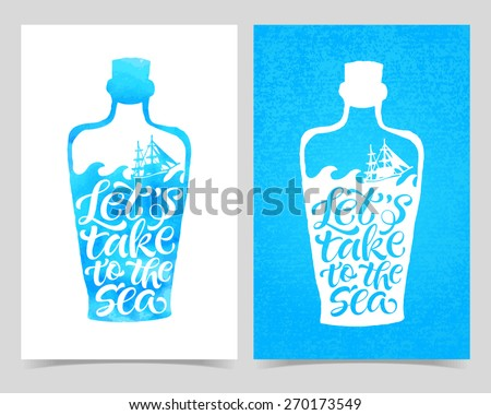 """Vector illustration of bottle silhouette, marine message. """"Let's take to the sea"""" calligraphic and lettering poster or postcard. Watercolor design, sea collection - stock vector"""