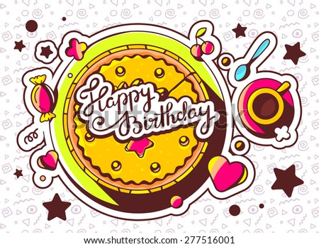Vector illustration of cake with sweets and cup of tea with text happy birthday on light pattern background. Hand draw line art design for web, site, advertising, banner, poster, board and print.   - stock vector