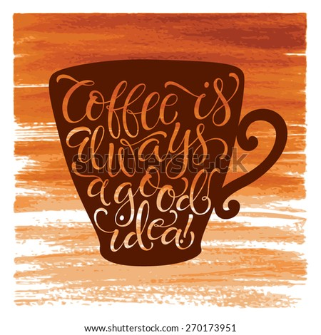 """Vector illustration of coffee cup silhouette. """"Coffee is always a good idea"""" calligraphic and lettering poster or postcard. Watercolor design, coffee collection - stock vector"""