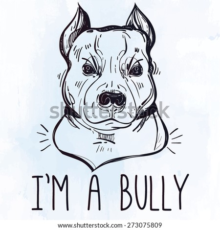 Vector Illustration of Pit Bull Terrier bulldog, funny slogan. Loyal dog buddy friend. Sketchy line art  illustration isolated on watercolor grunge background. Character tattoo design for dog lovers. - stock vector