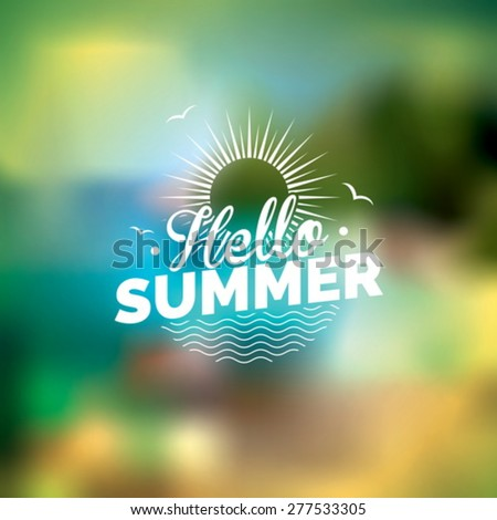Vector illustration on a summer holiday theme on blurred background. Eps 10 design. - stock vector