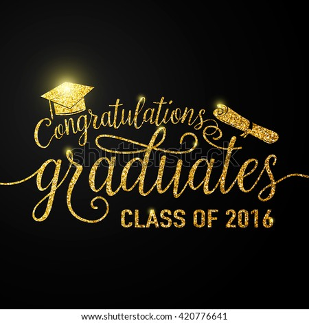 Vector illustration on black graduations background congratulations graduates 2016 class of, glitter, glittering sign for the graduation party. Typography greeting, invitation card with diplomas, hat - stock vector