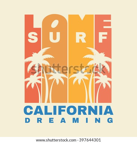 Vector illustration on the theme of surf and surfing in California. Slogan: California dreaming. Typography, t-shirt graphics, poster, banner, flyer, postcard