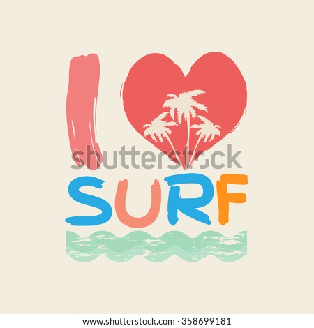 Vector illustration on the theme of surfing and surf. Slogan: I love you surf. Typography, t-shirt graphics, poster, banner, flyer, postcard