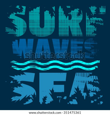 Vector illustration on the theme of surfing, the beach and the waves. Grunge style. Typography, t-shirt graphics, poster, banner, flyer, postcard