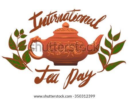 vector illustration stylized poster to World tea day with calligraphy text, leaves and teapot with dragon pattern - stock vector