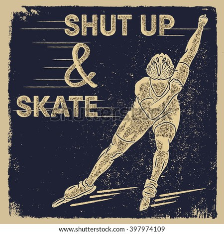 Vector illustration. Summer roller skater sport. Typography vintage print. Quotes about Shut up and skate. Hand drawn typography skater poster. Tee print vector. Men on Roller blades - stock vector