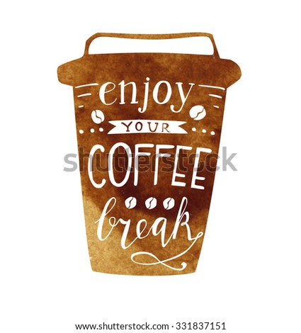 Vector illustration Take away coffee cup with lettering. Brown watercolor mug with hand written inscription Enjoy your coffee break. Isolated object on white background.