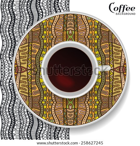 Vector illustration with a Cup of coffee and hand drawn tribal ethnic ornament on a saucer. Vector coffee concept, movable isolated elements for you design. Black and white geometric background - stock vector