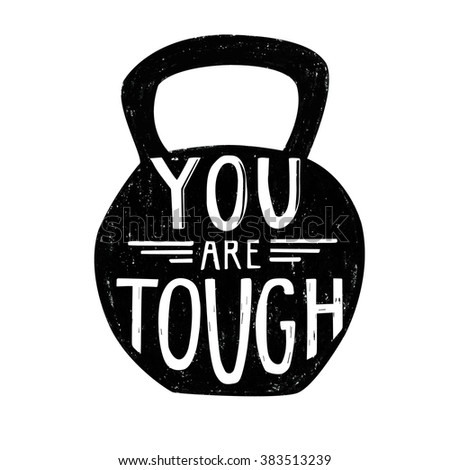 Vector illustration with black silhouette of dumbbell and white hand written phrase You are tough. Grunge motivational image with lettering and charcoal texture object isolated on white background. - stock vector