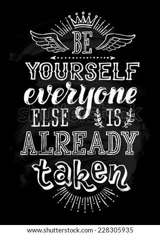 "Vector illustration with hand-drawn inscription. ""Be yourself everyone else is already taken"" poster or postcard. Calligraphic and typographic background on chalk blackboard - stock vector"