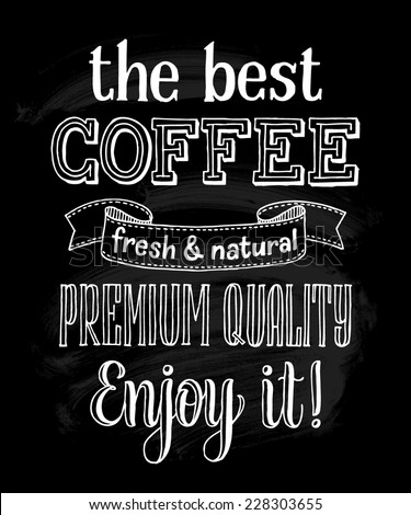 "Vector illustration with hand-drawn inscription. ""The best coffee. Fresh and natural. Premium quality. Enjoy it!"" poster or postcard. Calligraphic and typographic background on chalk blackboard - stock vector"