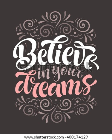 "Vector illustration with hand-drawn lettering. ""believe in your dreams"" inscription for invitation and greeting card, prints and posters. Calligraphic design"