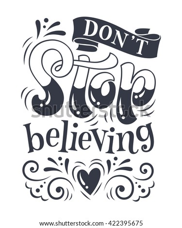 "Vector illustration with hand-drawn lettering. ""Don't stop believing"" inscription for invitation and greeting card, prints and posters. Calligraphic and typographic design - stock vector"