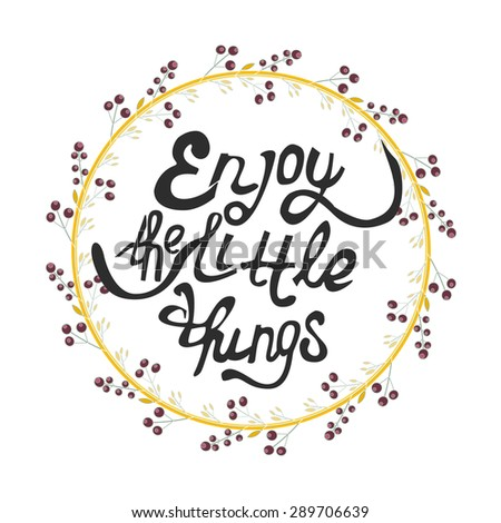 Vector illustration with hand-drawn lettering.Enjoy the little things - calligraphic or lettering poster or postcard. Inspirational vector typography. - stock vector