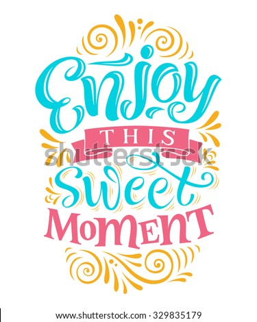 "Vector illustration with hand-drawn lettering. ""Enjoy this sweet moment"" inscription for invitation and greeting card, prints and posters. Calligraphic design - stock vector"