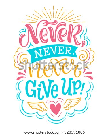 "Vector illustration with hand-drawn lettering. ""Never, never, never give up"" inscription for invitation and greeting card, prints and posters. Calligraphic design - stock vector"