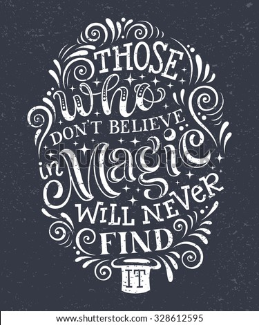 "Vector illustration with hand-drawn lettering on texture background. ""Those who don't believe in magic will never find it"" inscription for card, prints and posters. Calligraphic chalk design - stock vector"