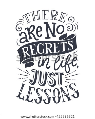 "Vector illustration with hand-drawn lettering. ""There are no regrets in life, just lessons"" inscription for invitation and greeting card, prints and posters. Calligraphic and typographic design - stock vector"
