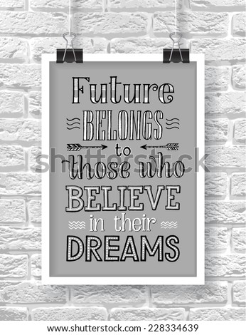 "Vector illustration with hand-drawn words on brick background. ""Future belongs to those who believe in their dreams"" poster or postcard. Calligraphic and typographic inscription - stock vector"