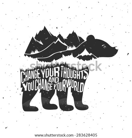 Vector illustration with quote. Change your thoughts and you change your world. Typography poster with bear silhouette, mountains, forest. T-shirt design, home decor elements, greeting or postal cards - stock vector