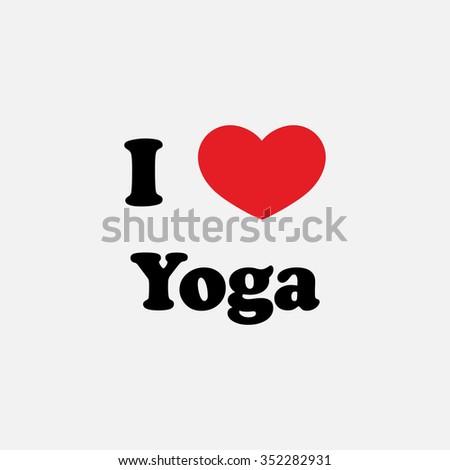 Vector ilustration, inscriptions on T-shirts, logo, mascot. I love valentine day.Yoga - stock vector