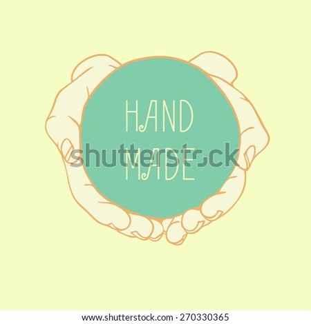 Vector label HAND MADE. Closeup of cupped hands holding empty round object with words HAND MADE. Hand drawn vector frame or label - stock vector