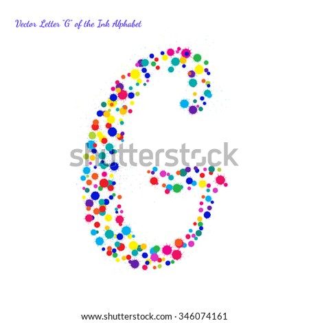 Vector Letter G from Bright Color Ink Blots with Splashes. Element for your bright holiday projects and color designs. Just make words. - stock vector