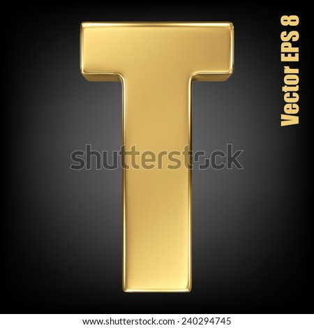 Vector letter T from gold solid alphabet. Uppercase golden font collection. EPS 8