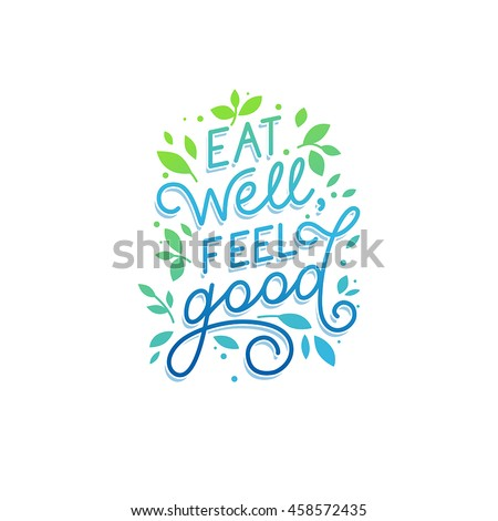 Vector logo design template with hand-lettering text - eat well, feel good - motivational and inspirational poster or card for health and fitness centers, yoga studios, organic and vegetarian stores
