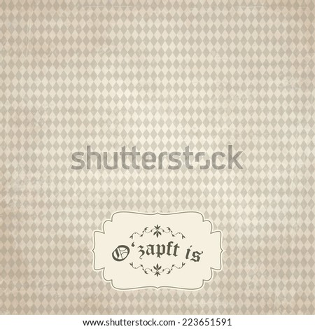 vector of old vintage background with Oktoberfest pattern and patch O'zapft is (in German)