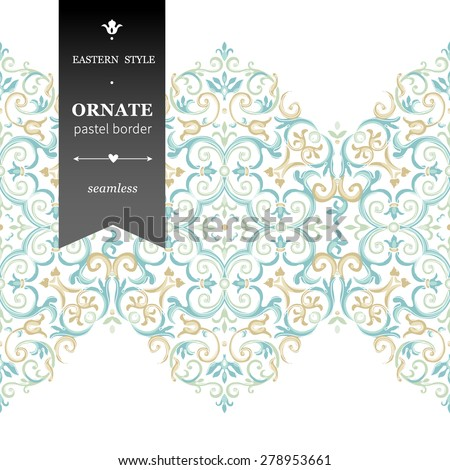 Vector ornate seamless border in Eastern style. Gorgeous element for design, place for text. Ornamental vintage pattern for wedding invitations, birthday and greeting cards. Traditional pastel decor. - stock vector