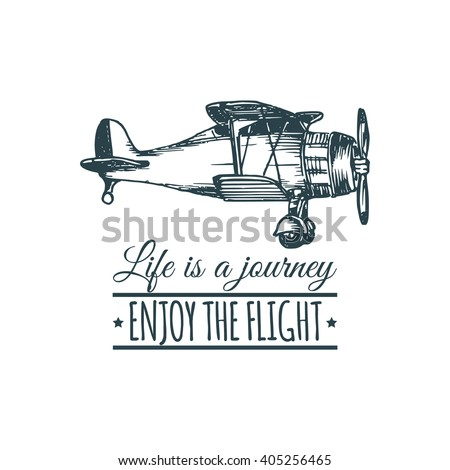 Vector plane. Life is a journey enjoy the flight. Vector typographic poster. Vintage airplane logo. Retro hand sketched biplane illustration. Aviation banner. Inspirational quote type. - stock vector