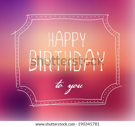 "Vector postcard with bright red blurry background ""Happy Birthday to You"". Doodle hand drawn frame. - stock vector"