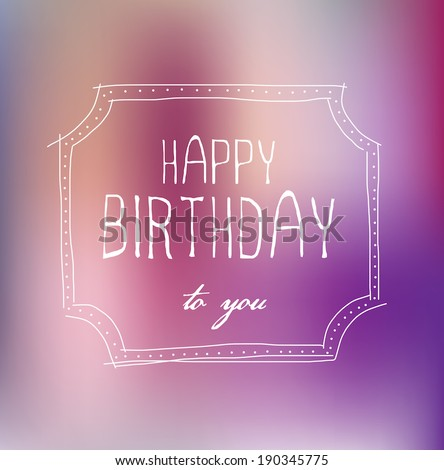 "Vector postcard with purple blurry background ""Happy Birthday to You"". Doodle hand drawn frame. - stock vector"